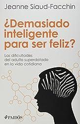 Demasiado inteligente para ser feliz? Las dificulatades del adulto superdotado en la vida cotidiana (Spanish Edition) by Jeanne Slaud-Facchin (2015-01-15)