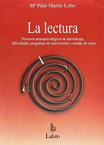La lectura: procesoso de aprendizaje, dificultades, programas de refuerzo y estudio de casos (Manuales prácticos) por María Pilar Martín Lobo