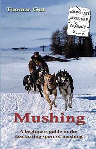 Mushing: A beginners guide to the fascinating sport of mushing por Thomas Gut