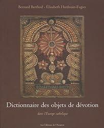 Dictionnaire des objets de dévotion : Dans l'Europe catholique
