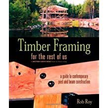 Timber Framing for the Rest of Us: A Guide to Contemporary Post and Beam Construction by Rob Roy (2004-04-01)