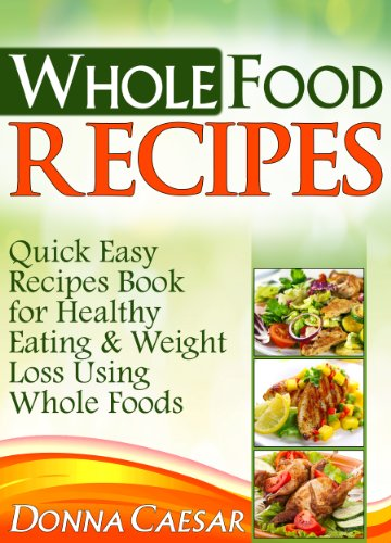 Whole foods recipes quick easy dinner recipes cookbook for heart healthy eating weight loss using whole foods lose weight naturally 2 english whole foods recipes quick easy dinner recipes cookbook for heart healthy eating weight forumfinder Image collections