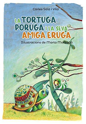 La tortuga poruga i la seva amiga eruga (Llibres Infantils I Juvenils - Pluja De Llibres +6) por Carles Sala i Vila