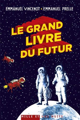 Le grand livre du futur : L'avenir comme vous ne l'avez jamais vu