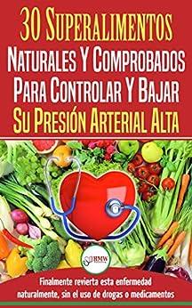 Presión Sanguínea: 30 Superalimentos Naturales Y Comprobados - Solución Para Controlar Y Bajar Su Presión Arterial Alta E Hipertensión por Hmw Publishing