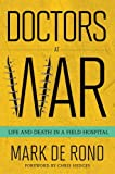 Doctors at War: Life and Death in a Field Hospital (The Culture and Politics of Health Care Work)