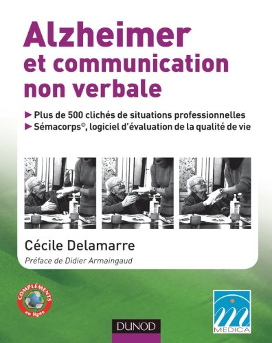 Alzheimer et communication non verbale: Maladie d'Alzheimer et maladies apparentées par Cécile Delamarre