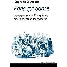 Paris qui danse: Bewegungs- und Klangräume einer Großstadt der Moderne