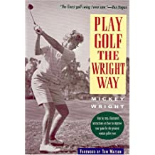 Play Golf the Wright Way by Mickey Wright (1993-04-01)