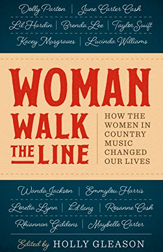 Woman Walk the Line: How the Women in Country Music Changed Our Lives (Womens University Texas)