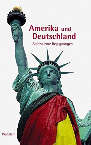 Amerika und Deutschland. Ambivalente Begegnungen