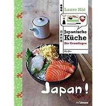 Japan! Japanische Küche: Die Grundlagen (Länderküchen Schritt für Schritt)