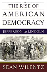 The Rise of American Democracy: Jefferson to Lincoln by Sean Wilentz (2006-01-13)