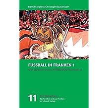 Fußball in Franken 1: Geschichte eines Fußballjahrhunderts (Buchfranken / Bücher aus und über Franken)