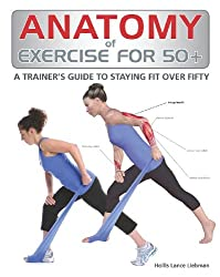 [ [ Anatomy of Exercise for 50+: A Trainer's Guide to Staying Fit Over Fifty (Anatomy of) ] ] By Liebman, Hollis Lance ( Author ) Oct - 2012 [ Paperback ]
