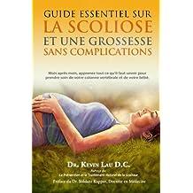 Guide essentiel sur la scoliose et une grossesse sans complications: Mois apres mois, apprenez tout ce qu?il faut savoir pour prendre soin de votre colonne vertebrale et de votre bebe.