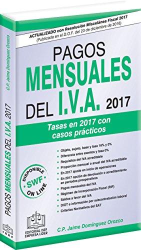 PAGOS MENSUALES DEL IVA 2017 eBook: C.P. Jaime Domínguez Orozco ...