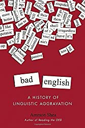 Bad English: A History of Linguistic Aggravation by Ammon Shea (2015-06-02)