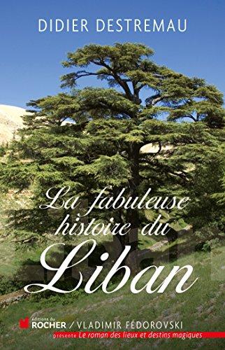 La fabuleuse histoire du Liban par Didier Destremau
