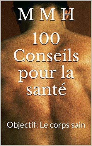 100 Conseils pour la santé: Objectif: Le corps sain