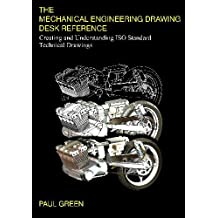 The Mechanical Engineering Drawing Desk Reference: Creating and Understanding ISO Standard Technical Drawings