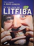 A denti stretti la vera storia dei LITFIBA