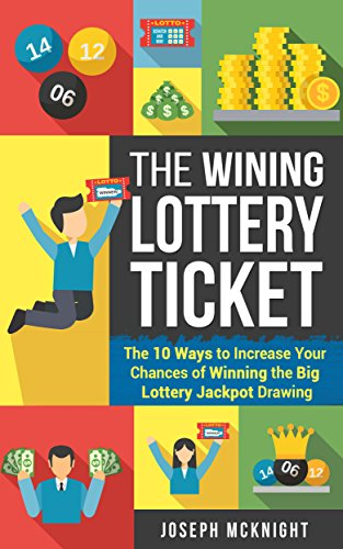 The Winning Lottery Ticket: The 10 Ways to Increase your Chances of Winning the Big Lottery Jackpot Drawing: Turn a Game of Luck and Chance into a Game ... (Lottery Winning) (English Edition) (Guide Master Lottery)