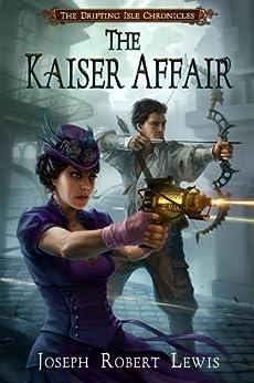 The Kaiser Affair: A Steampunk Thriller (The Drifting Isle Chronicles Book 1) (English Edition) di [Lewis, Joseph Robert]