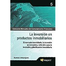 LA INVERSION EN PRODUCTOS INMOBILIARIOS (Colección Manuales de Asesoramiento Financiero nº 5)