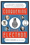 Conquering the Electron: The Geniuses, Visionaries, Egomaniacs, and Scoundrels Who Built Our Electronic Age by Derek Cheung (2014-10-09)