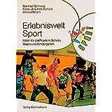 Erlebniswelt Sport: Ideen für die Praxis in Schule, Verein und Kindergarten (Reihe Sport)