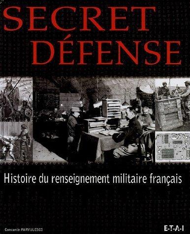 Secret défense : Histoire du renseignement militaire français