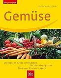 Gemüse: Die besten Arten und Sorten für den Hausgarten.  Anbauen · Ernten · Lagern (blv garten plus)