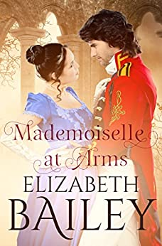 Mademoiselle At Arms: A Georgian Romance by [Bailey, Elizabeth]