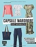 Capsule Wardrobe - Das Nähbuch: Aus 10 Nähprojekten über 365 Outfits kombinieren: einfach und nachhaltig: Größe 32 bis 50 - Mit 3 Schnittmusterbogen - Henrike Domin