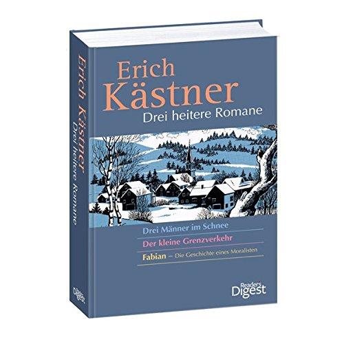 Drei heitere Romane: Drei Männer im Schnee, Der kleine Grenzverkehr, Fabian - Die Geschichte eines Moralisten -