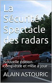 La Sécurité-Spectacle des radars: Nouvelle édition complétée et mise à jour par [ASTOURIC, ALAIN]
