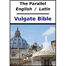 The Parallel English / Latin Vulgate Bible (English Edition)