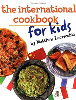 The International Cookbook for Kids by [Locricchio, Matthew]