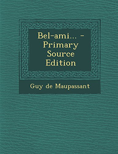 Bel-Ami... - Primary Source Edition (French Edition) by Guy De Maupassant