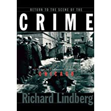 Return to the Scene of the Crime: A Guide to Infamous Places in Chicago by Richard Lindberg (1999-05-01)