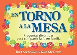 En torno a la mesa: Preguntas divertidas para compartir la fe en familia (Spanish Edition) de [Nicholaus, Bret]