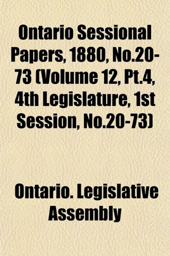 Ontario Sessional Papers, 1880, No.20-73 (Volume 12, Pt.4, 4th Legislature, 1st Session, No.20-73)