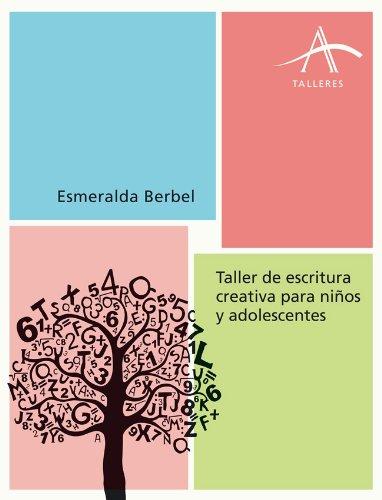 Taller de escritura creativa para niños y adolescentes (Talleres) por Esmeralda Berbel