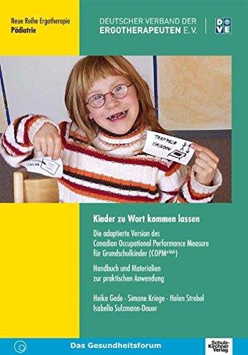 Kinder zu Wort kommen lassen: Die adaptierte Version des Canadian Occupational Performance Measure für Grundschulkinder (COPM a-kids). Handbuch und ... Ergotherapie / Reihe 2 Fachbereich Pädiatrie)