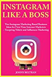 Instagram Like a Boss: Two Instagram Marketing Based Business Ideas  for First Time Internet Marketers – Teespring Tshirts and Influencer Marketing (English Edition)