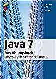 Java 7 Das Übungsbuch Band I: Über 200 Aufgaben mit vollständigen Lösungen (mitp Professional)