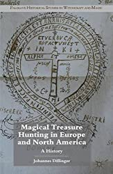 Magical Treasure Hunting in Europe and North America: A History (Palgrave Historical Studies in Witchcraft and Magic) by J. Dillinger (2011-11-22)