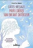 Telecharger Livres Cartes messages pour liberer son enfant interieur Avec 60 cartes et leur livret explicatif (PDF,EPUB,MOBI) gratuits en Francaise