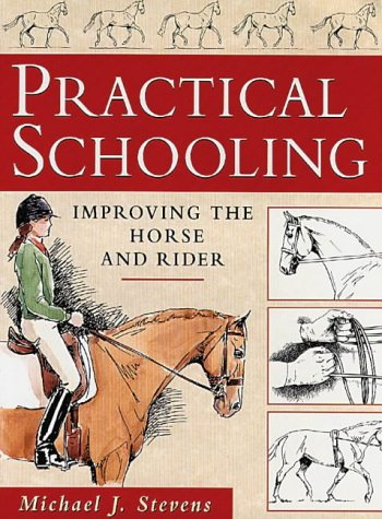 Practical Schooling: Improving the Horse and Rider por Michael J. Stevens